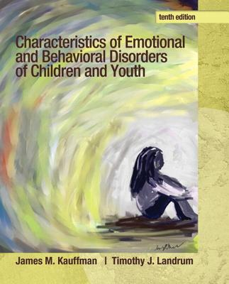 Characteristics of Emotional and Behavioral Disorders of Children and Youth By Kauffman, James M./ Landrum, Timothy J.